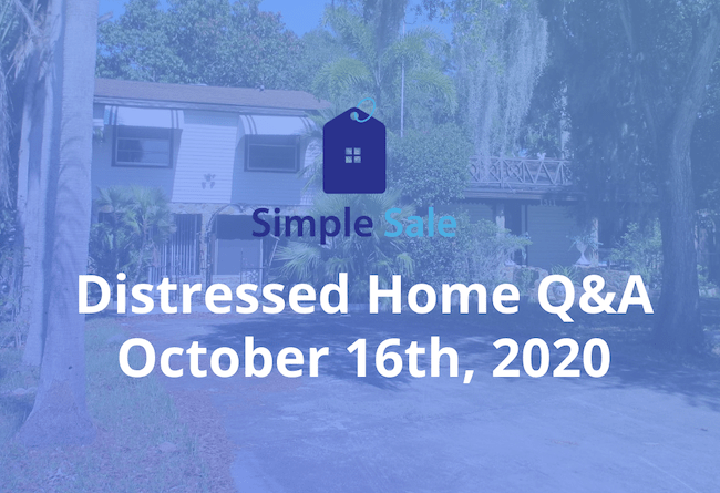 Distressed Home Q&A - October 16th, 2020