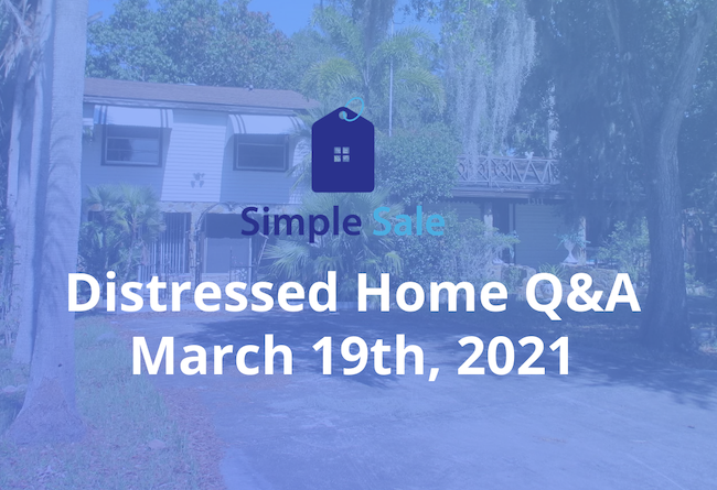 Distressed Home Q&A March 19th, 2021