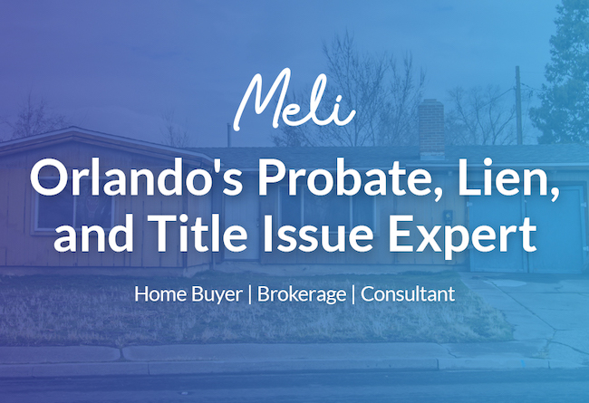 Meli - Orlando's Probate, Liens, and Title Issue Expert. Home Buyer | Brokerage | Consultant